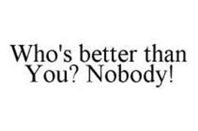 whos-better-than-you-nobody-78447986